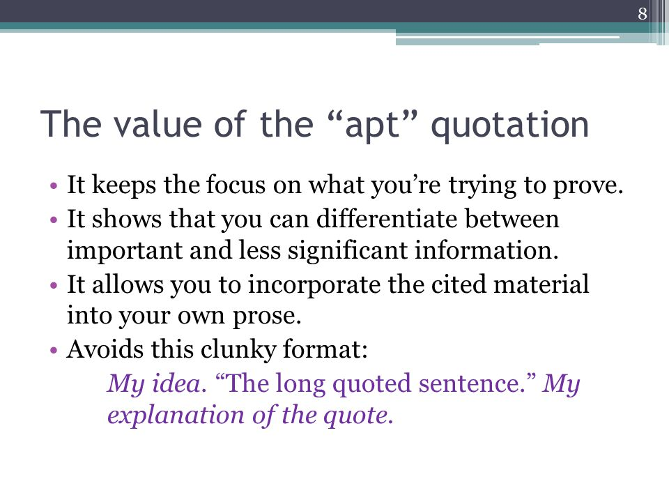 The value of the apt quotation It keeps the focus on what you're trying to prove.