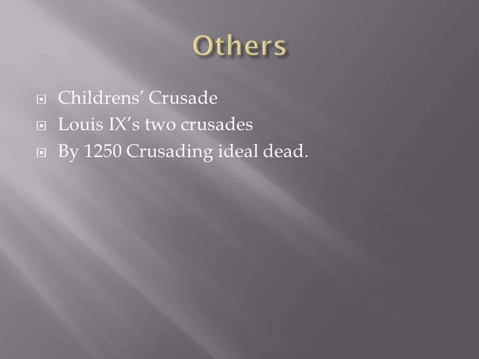  Childrens' Crusade  Louis IX's two crusades  By 1250 Crusading ideal dead.