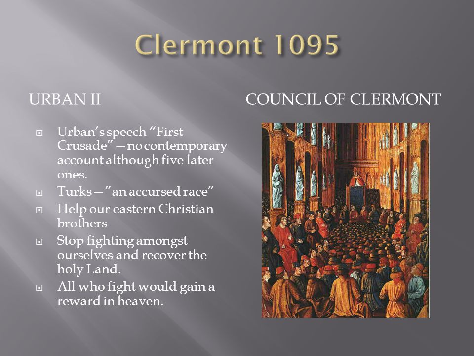 "URBAN IICOUNCIL OF CLERMONT  Urban's speech ""First Crusade""—no contemporary account although five later ones.  Turks—""an accursed race""  Help our e"