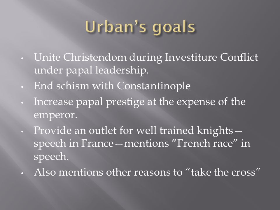 Unite Christendom during Investiture Conflict under papal leadership.