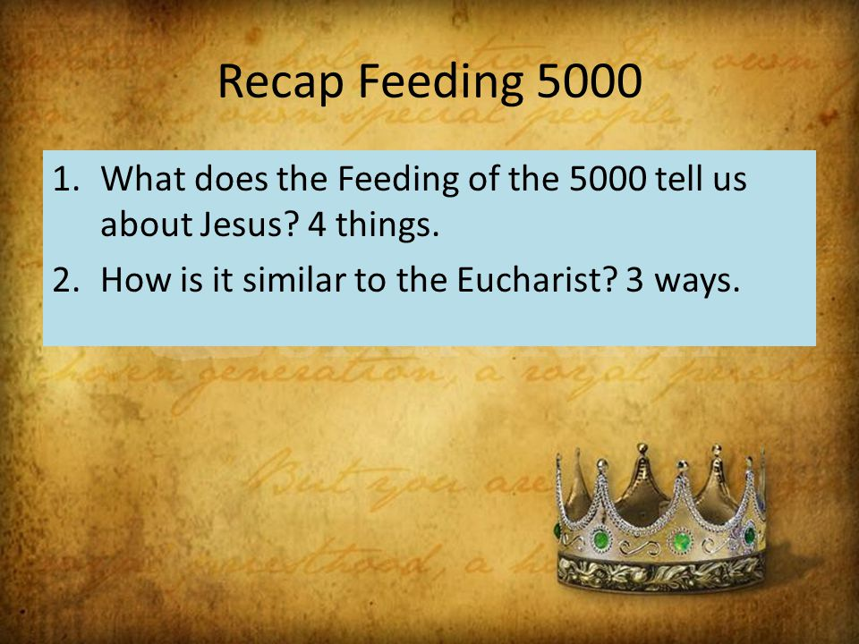 Recap Feeding 5000 1.What does the Feeding of the 5000 tell us about Jesus.