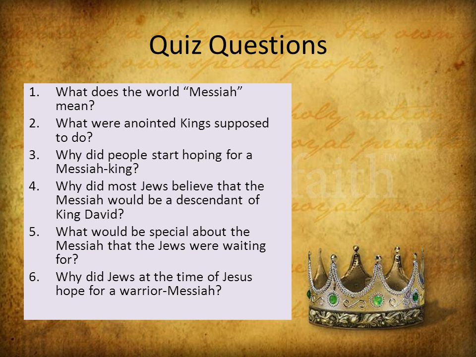 Quiz Questions 1.What does the world Messiah mean.
