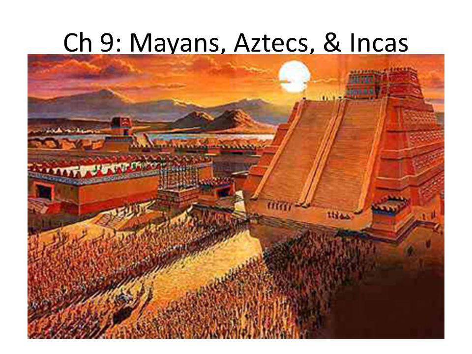 Ch 9: Mayans, Aztecs, & Incas
