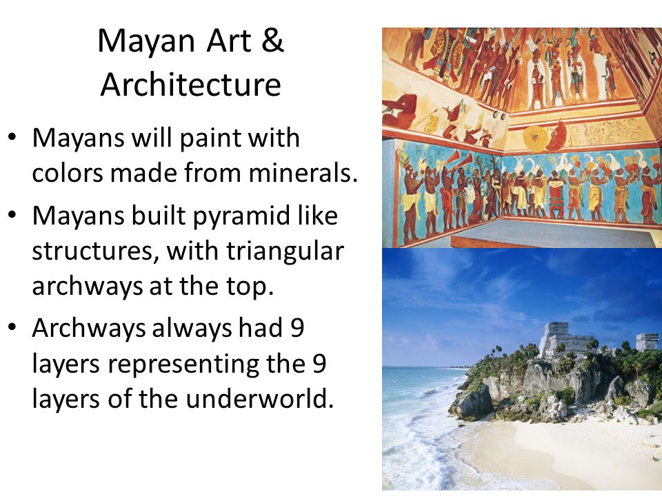 Mayan Art & Architecture Mayans will paint with colors made from minerals.