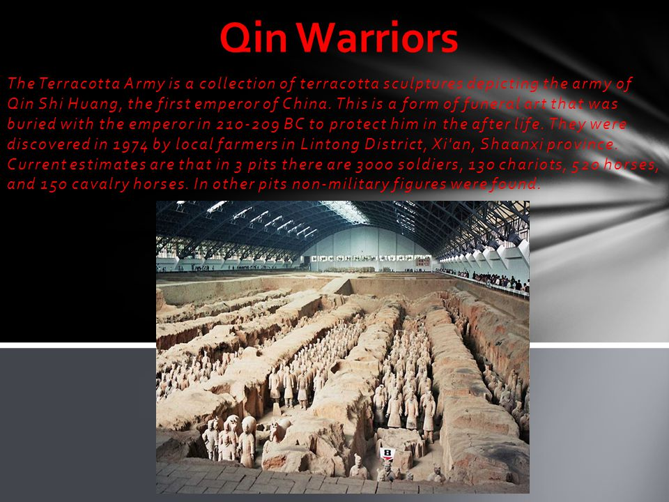 The Terracotta Army is a collection of terracotta sculptures depicting the army of Qin Shi Huang, the first emperor of China.