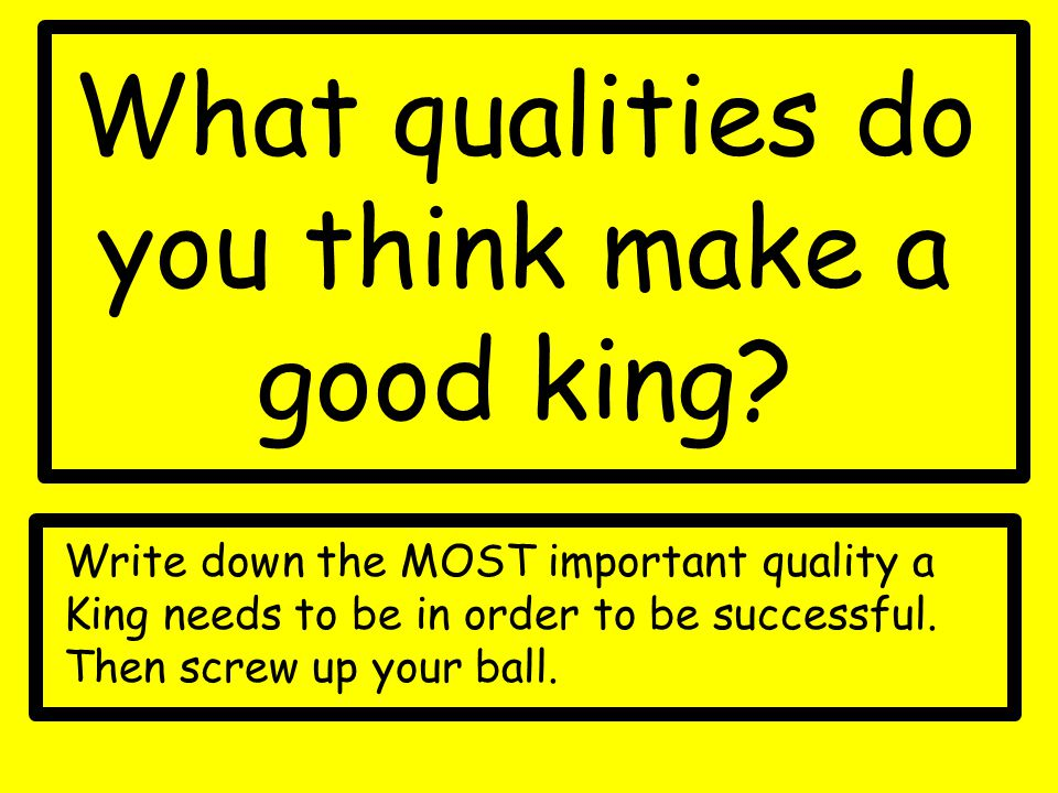 What qualities do you think make a good king.