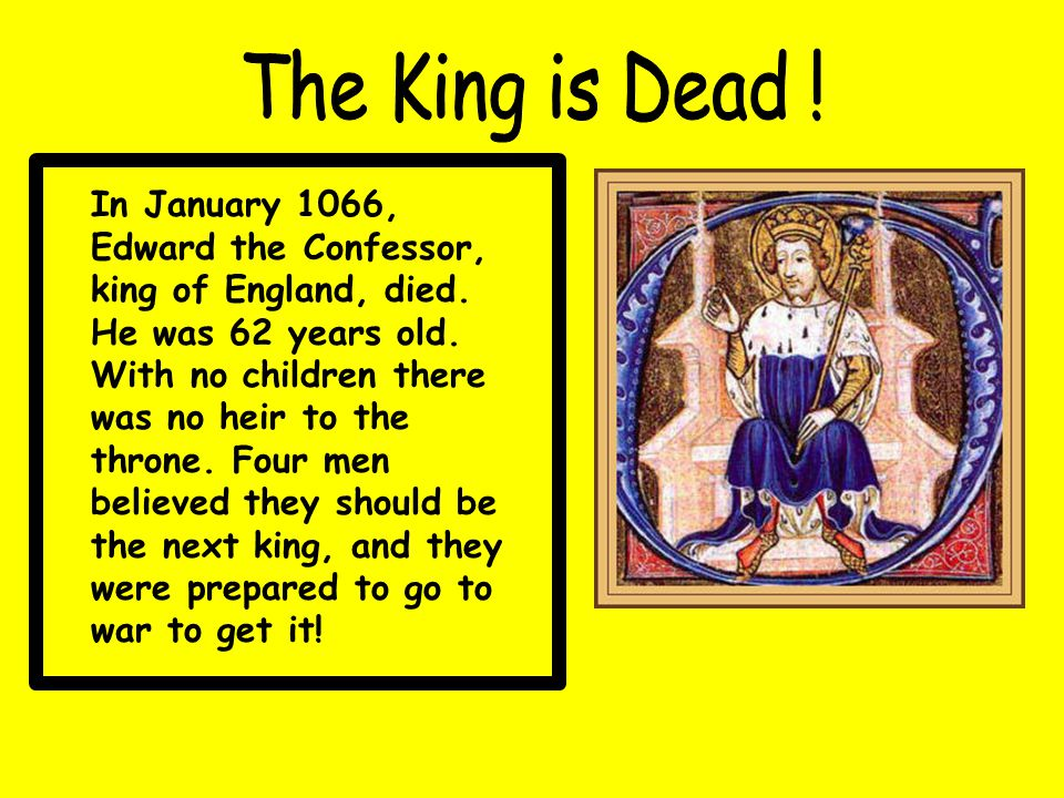 In January 1066, Edward the Confessor, king of England, died.