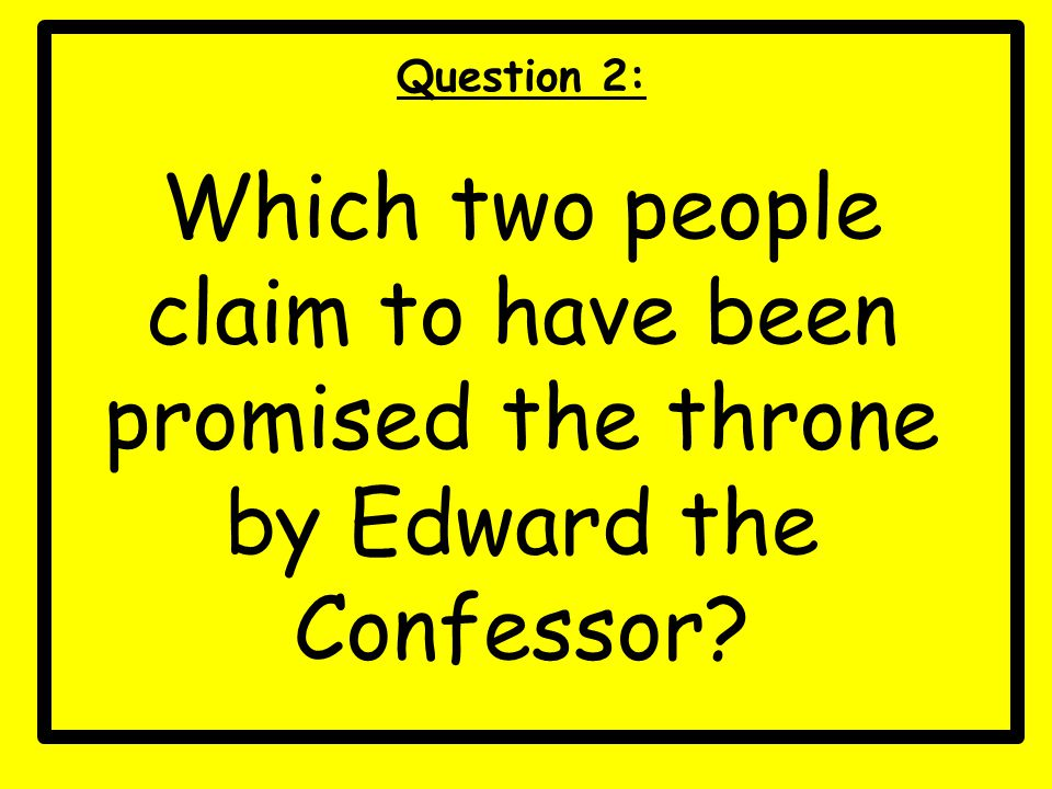 Question 2: Which two people claim to have been promised the throne by Edward the Confessor?