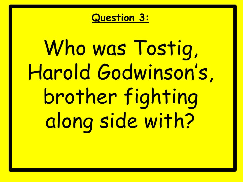 Question 3: Who was Tostig, Harold Godwinson's, brother fighting along side with?