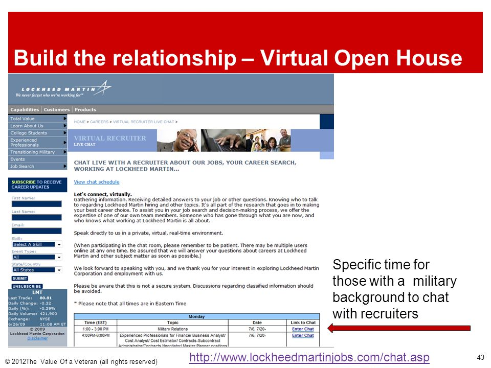 Build the relationship – Virtual Open House http://www.lockheedmartinjobs.com/chat.asp Specific time for those with a military background to chat with recruiters © 2012The Value Of a Veteran (all rights reserved) 43