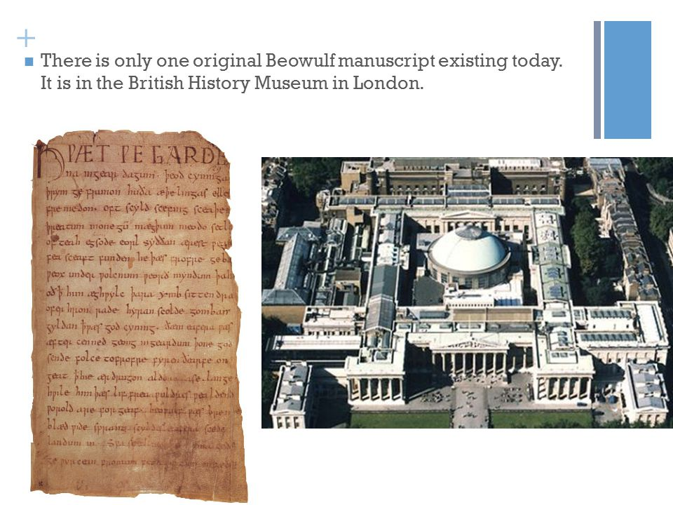+ There is only one original Beowulf manuscript existing today.