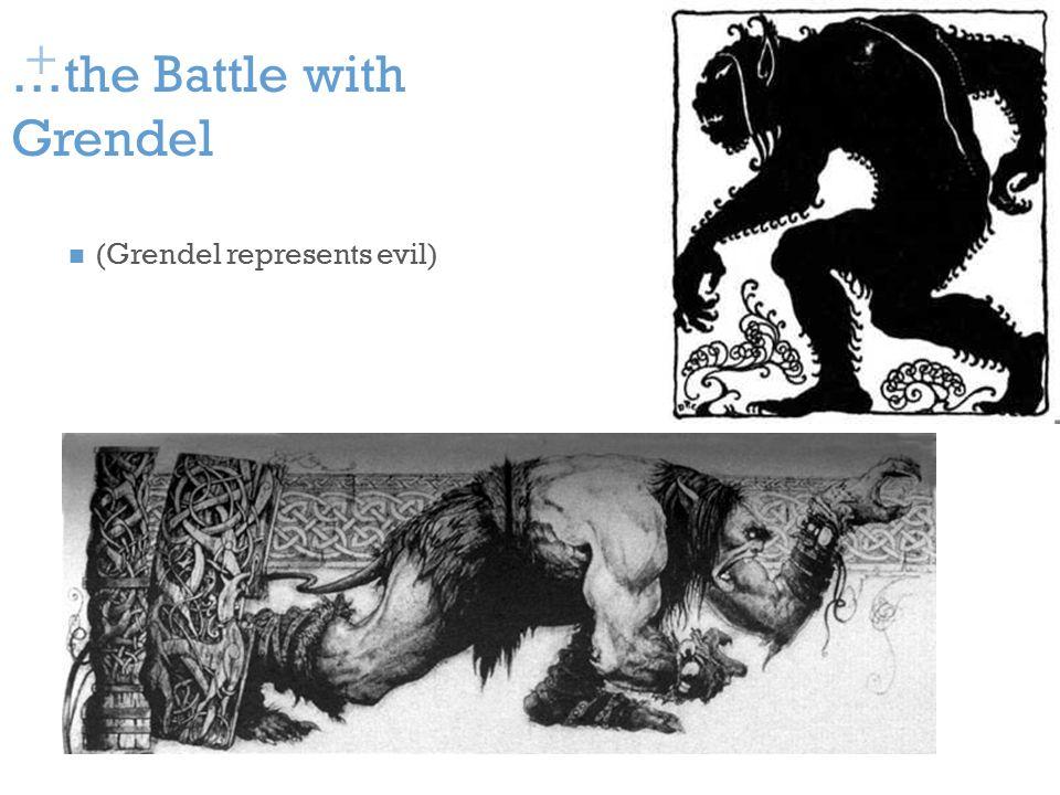 + …the Battle with Grendel (Grendel represents evil)
