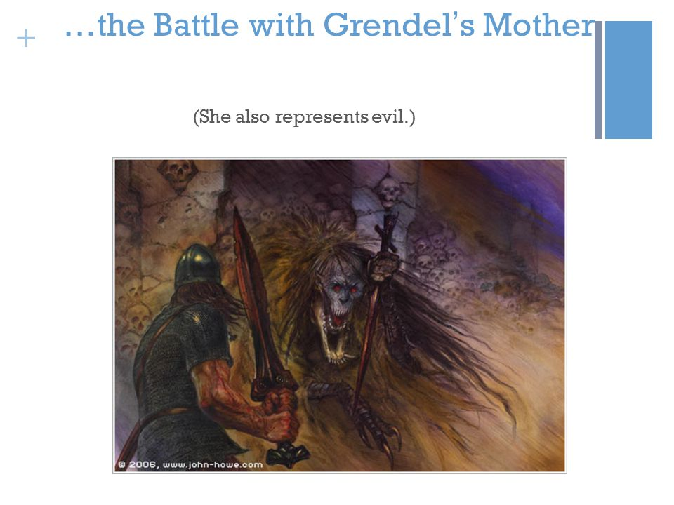 + …the Battle with Grendel ' s Mother (She also represents evil.)