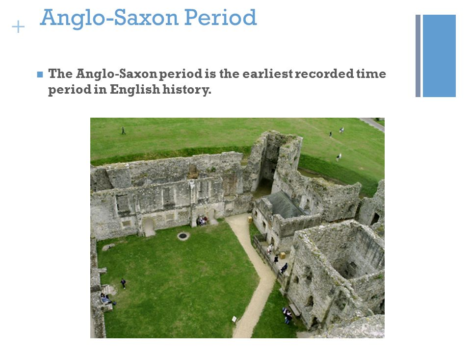 + Anglo-Saxon Period The Anglo-Saxon period is the earliest recorded time period in English history.
