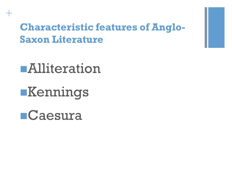 + Characteristic features of Anglo- Saxon Literature Alliteration Kennings Caesura