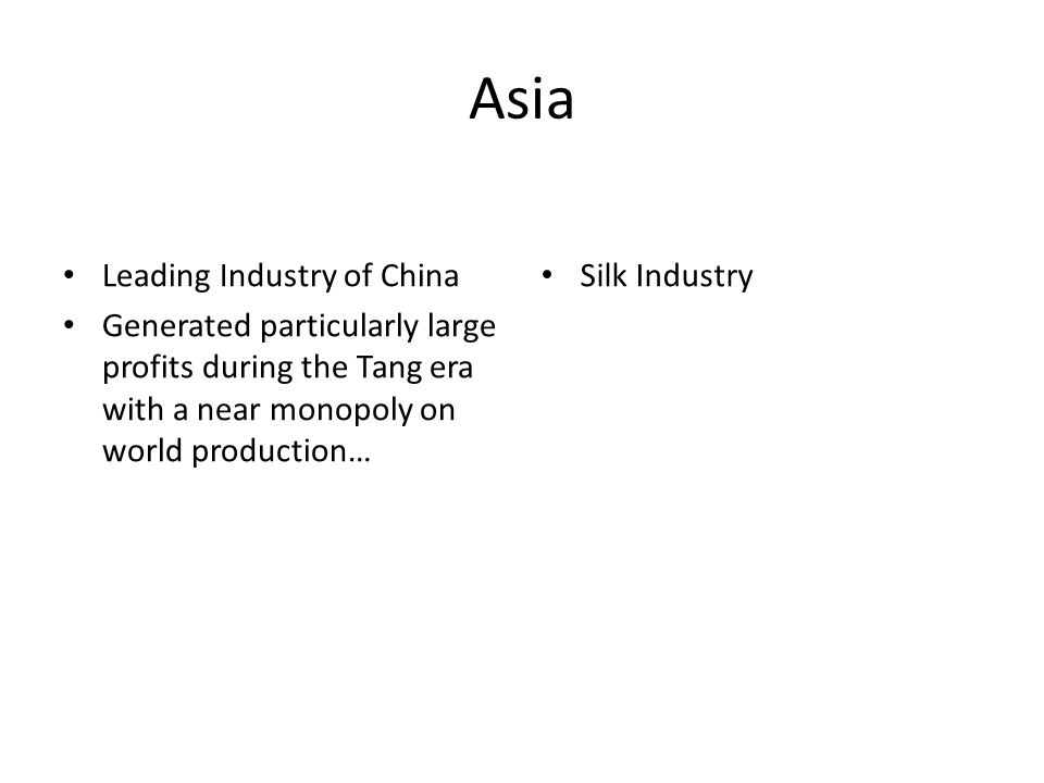 Asia Leading Industry of China Generated particularly large profits during the Tang era with a near monopoly on world production… Silk Industry