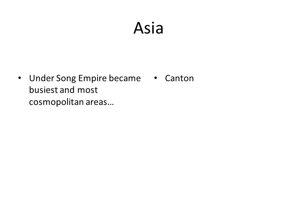 Asia Under Song Empire became busiest and most cosmopolitan areas… Canton