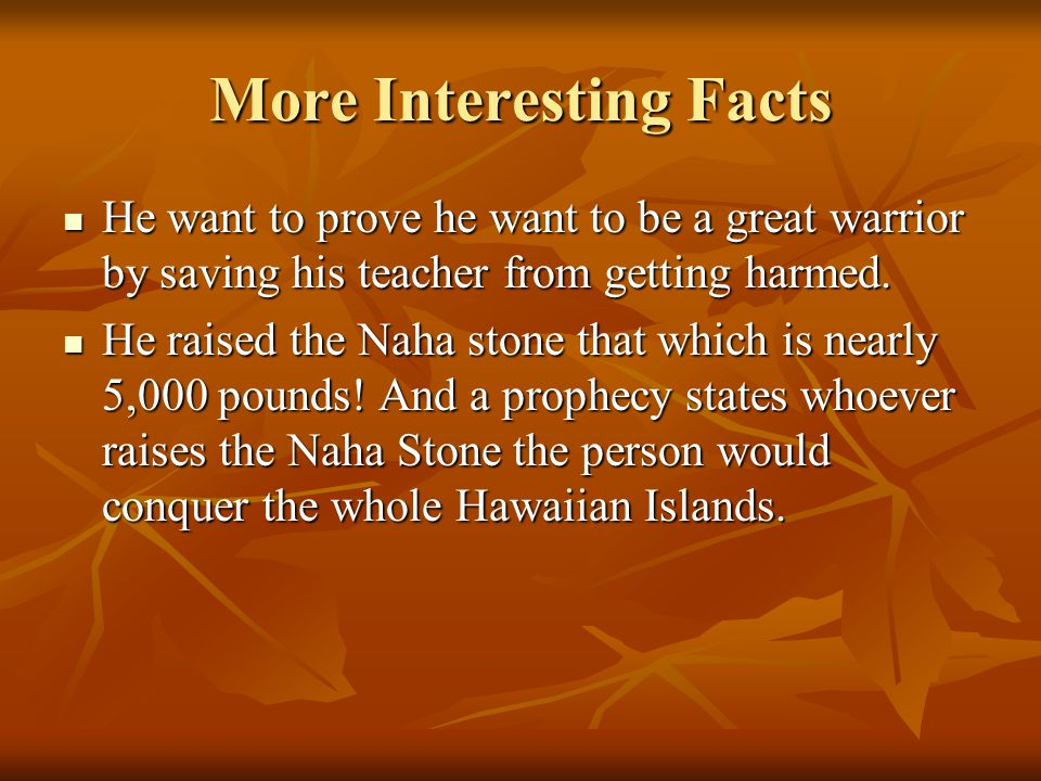 Interesting Facts An ali'i named,'Nae'ole picked up the baby Kamehameha and raised him to be a great chief. An ali'i named,'Nae'ole picked up the baby