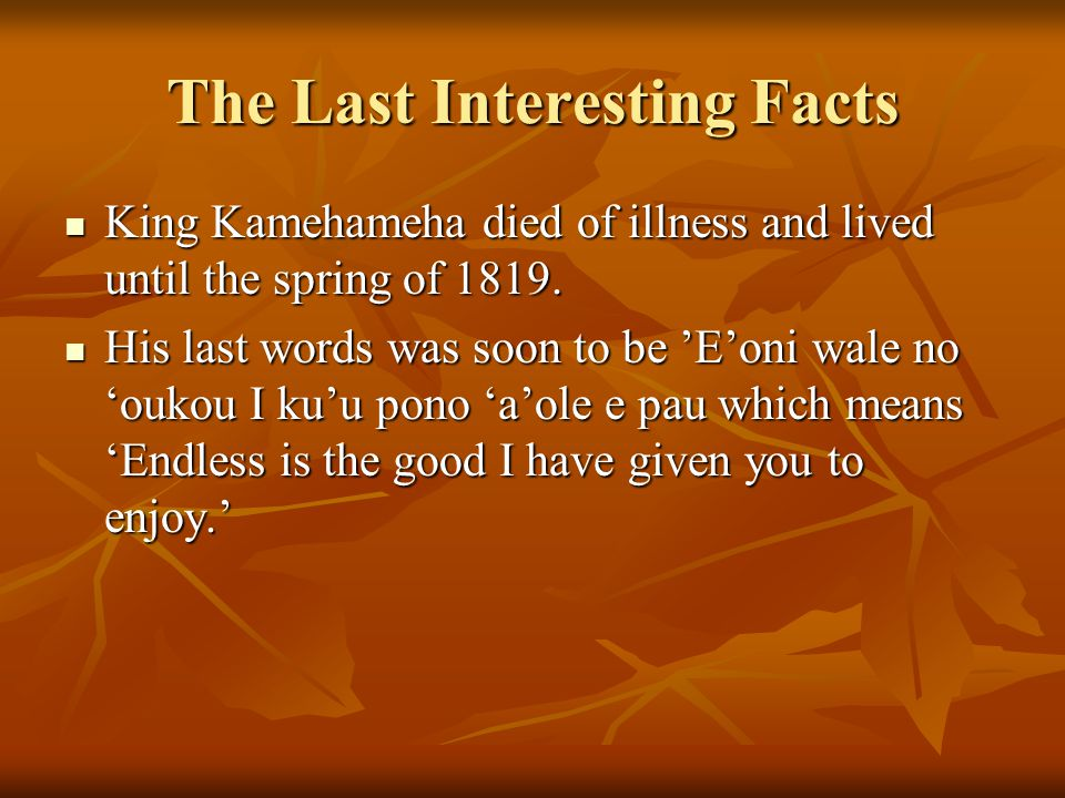 More Interesting Facts Soon the islands were reunited and Kamehameha returned in Hawaii and soon have two children to train to be great chiefs as King