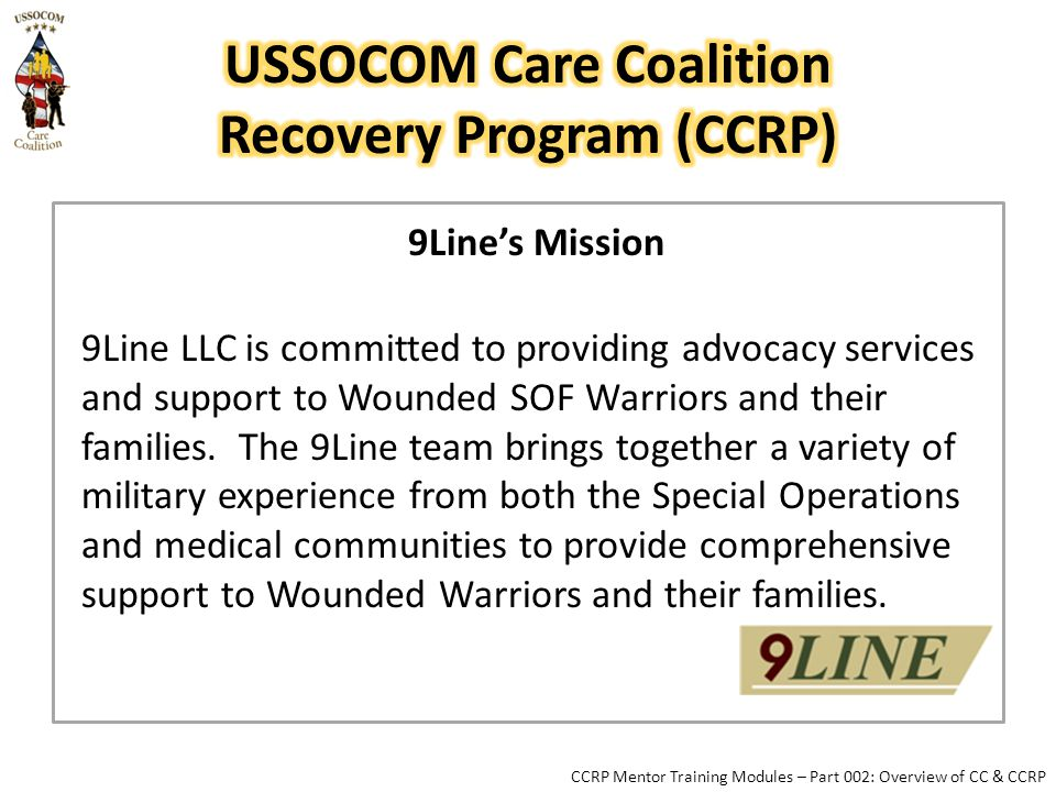 9Line's Mission 9Line LLC is committed to providing advocacy services and support to Wounded SOF Warriors and their families.