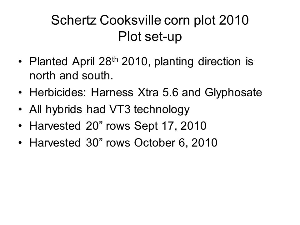 Schertz Cooksville corn plot 2010 Plot set-up Planted April 28 th 2010, planting direction is north and south.
