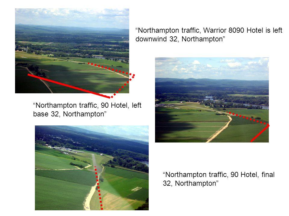 Northampton traffic, Warrior 8090 Hotel is left downwind 32, Northampton Northampton traffic, 90 Hotel, left base 32, Northampton Northampton traffic, 90 Hotel, final 32, Northampton