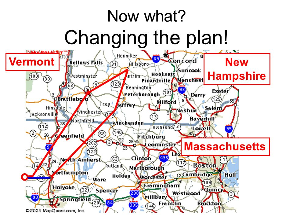 Now what Changing the plan! Massachusetts New Hampshire Vermont