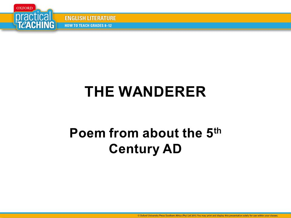 THE WANDERER Poem from about the 5 th Century AD