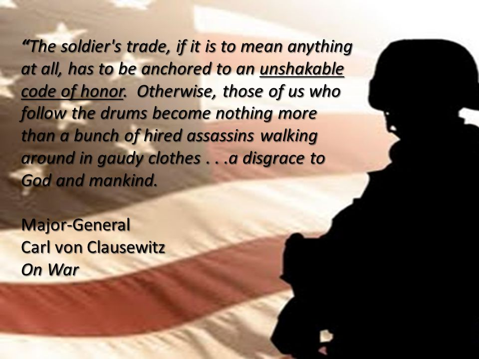The soldier s trade, if it is to mean anything at all, has to be anchored to an unshakable code of honor.
