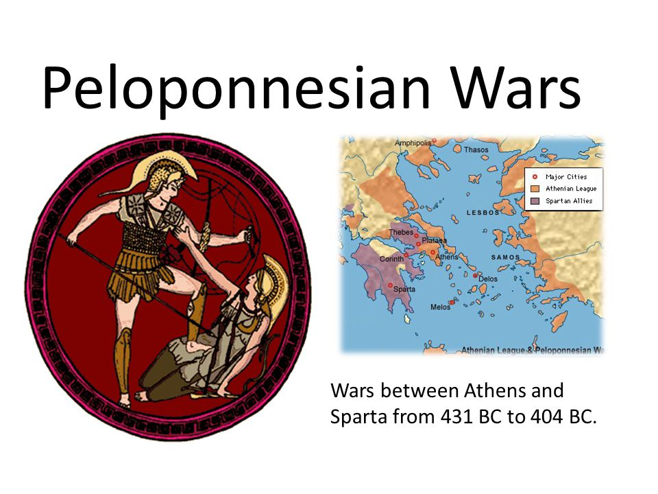 Peloponnesian Wars Wars between Athens and Sparta from 431 BC to 404 BC.