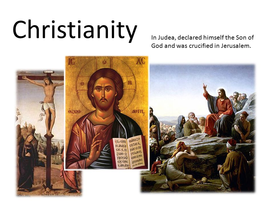 Christianity In Judea, declared himself the Son of God and was crucified in Jerusalem.