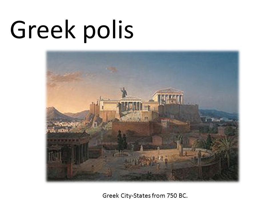 Greek polis Greek City-States from 750 BC.