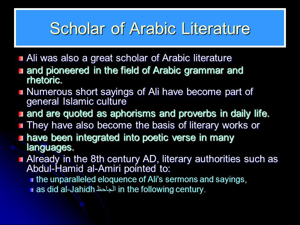 Scholar of Arabic Literature Ali was also a great scholar of Arabic literature and pioneered in the field of Arabic grammar and rhetoric.
