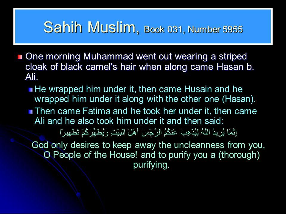 Sahih Muslim, Book 031, Number 5955 One morning Muhammad went out wearing a striped cloak of black camel's hair when along came Hasan b. Ali. He wrapp