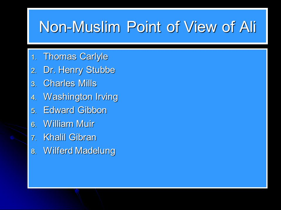 Non-Muslim Point of View of Ali 1. Thomas Carlyle 2. Dr. Henry Stubbe 3. Charles Mills 4. Washington Irving 5. Edward Gibbon 6. William Muir 7. Khalil