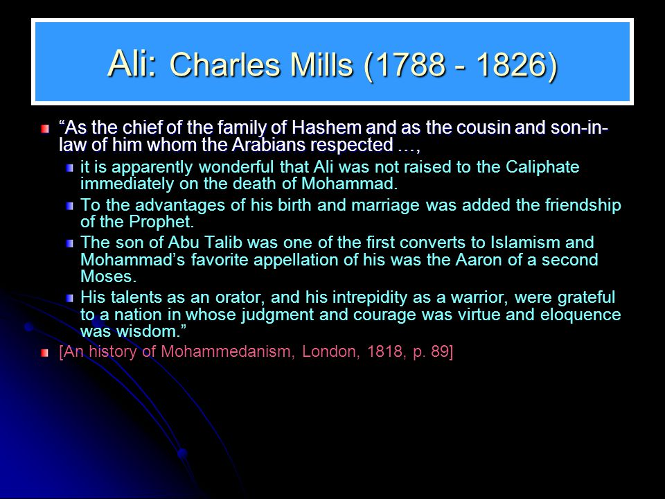"Ali: Charles Mills (1788 - 1826) ""As the chief of the family of Hashem and as the cousin and son-in- law of him whom the Arabians respected …, it is a"