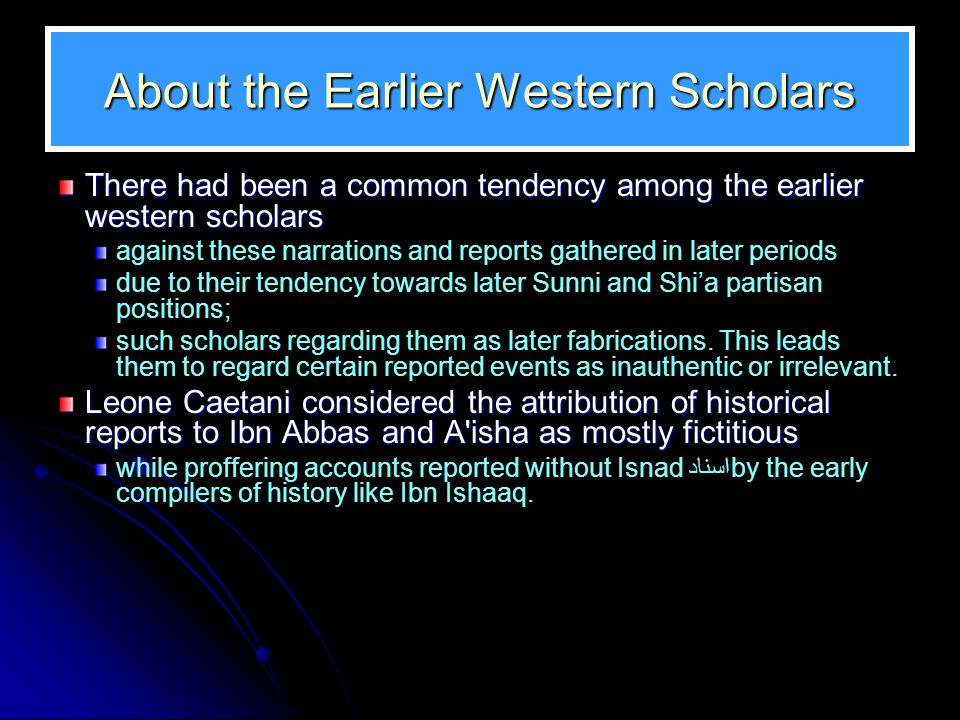 About the Earlier Western Scholars There had been a common tendency among the earlier western scholars against these narrations and reports gathered i