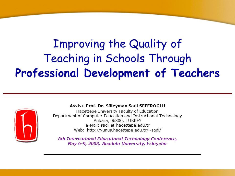8th International Educational Technology Conference, May 6-9 2008, Anadolu University, Eskişehir 12 Two Reform types of professional development Mentoring and Peer Coaching  Darling-Hammond suggests that the surest way to improved instruction is a formal system of teachers helping teachers.