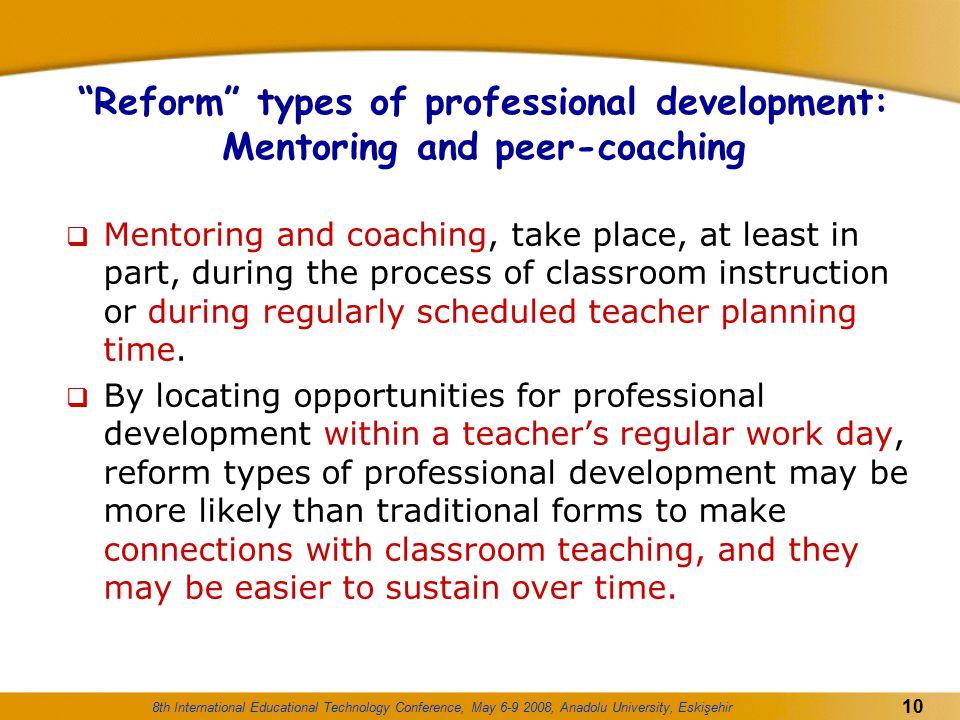 "8th International Educational Technology Conference, May 6-9 2008, Anadolu University, Eskişehir 10 ""Reform"" types of professional development: Mentor"