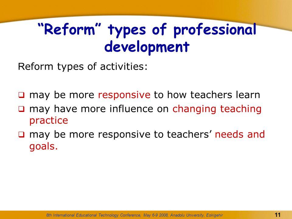 "8th International Educational Technology Conference, May 6-9 2008, Anadolu University, Eskişehir 11 ""Reform"" types of professional development R eform"