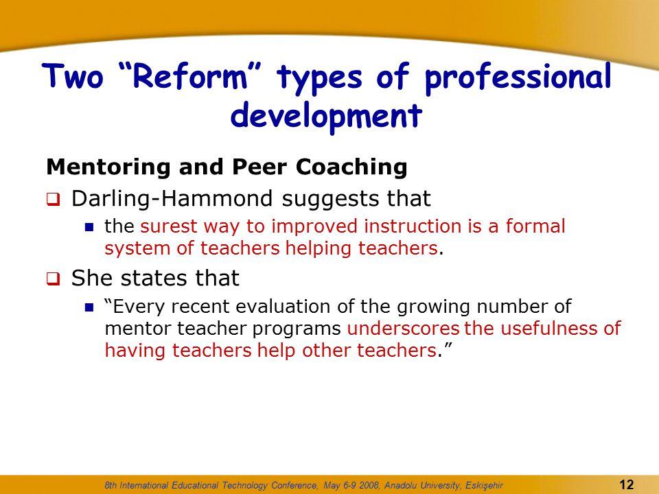 "8th International Educational Technology Conference, May 6-9 2008, Anadolu University, Eskişehir 12 Two ""Reform"" types of professional development Men"