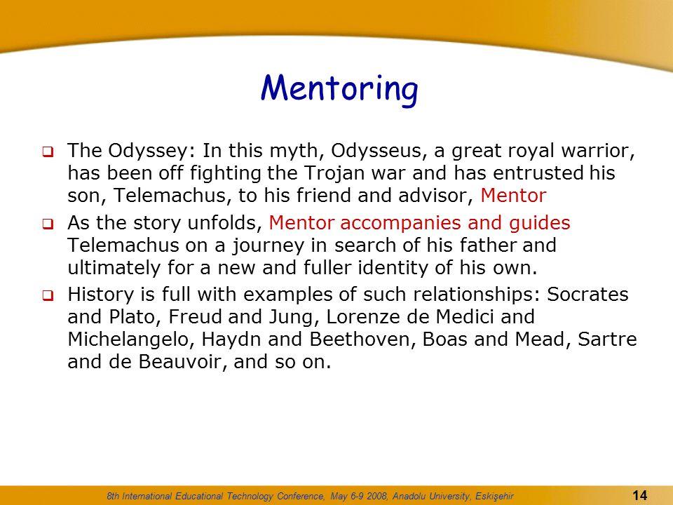 8th International Educational Technology Conference, May 6-9 2008, Anadolu University, Eskişehir 14 Mentoring  The Odyssey: In this myth, Odysseus, a