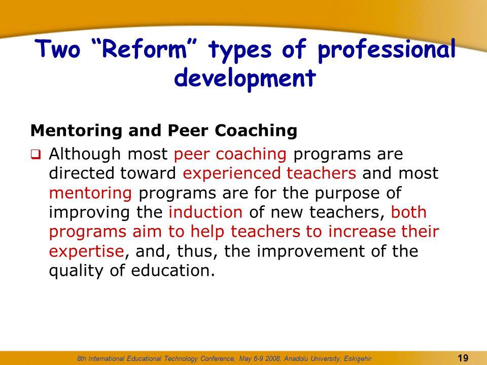 "8th International Educational Technology Conference, May 6-9 2008, Anadolu University, Eskişehir 19 Two ""Reform"" types of professional development Men"