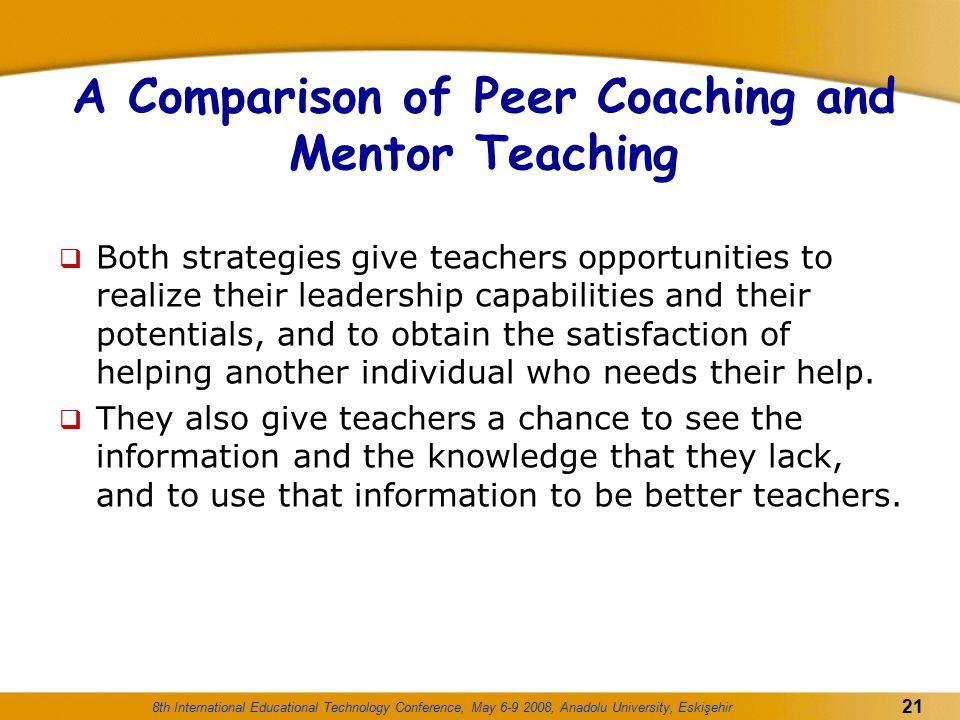 8th International Educational Technology Conference, May 6-9 2008, Anadolu University, Eskişehir 21 A Comparison of Peer Coaching and Mentor Teaching