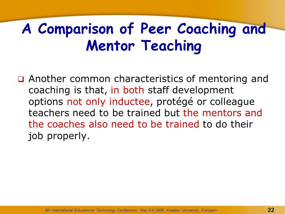 8th International Educational Technology Conference, May 6-9 2008, Anadolu University, Eskişehir 22 A Comparison of Peer Coaching and Mentor Teaching