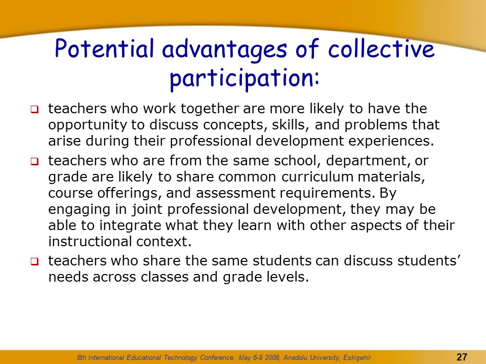 8th International Educational Technology Conference, May 6-9 2008, Anadolu University, Eskişehir 27 Potential advantages of collective participation: