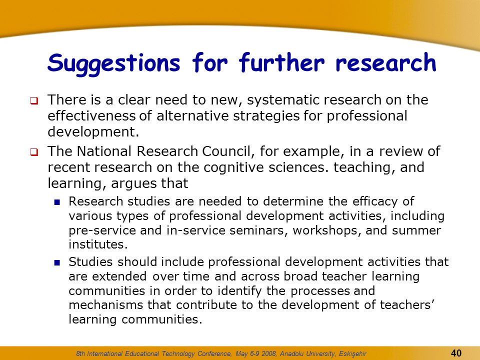 8th International Educational Technology Conference, May 6-9 2008, Anadolu University, Eskişehir 40 Suggestions for further research  There is a clea