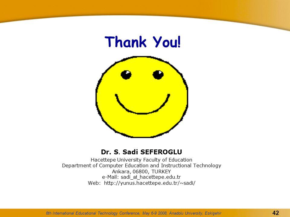8th International Educational Technology Conference, May 6-9 2008, Anadolu University, Eskişehir 42 Thank You! Dr. S. Sadi SEFEROGLU Hacettepe Univers