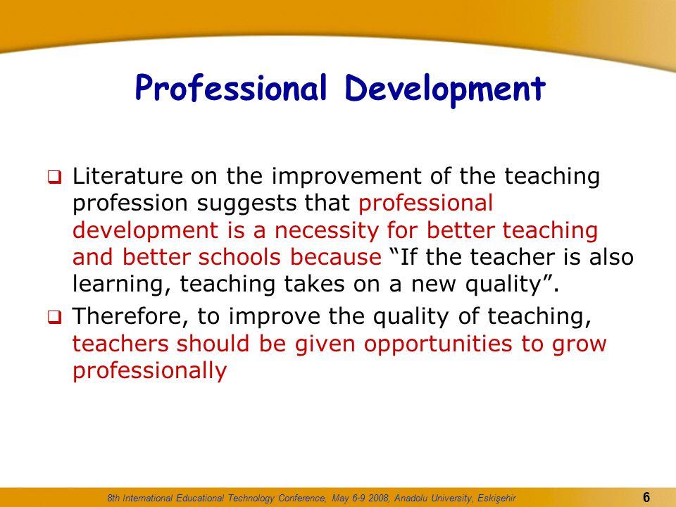 8th International Educational Technology Conference, May 6-9 2008, Anadolu University, Eskişehir 6 Professional Development  Literature on the improv