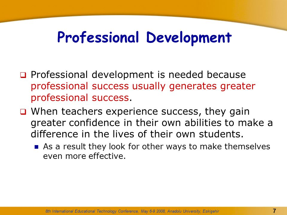 8th International Educational Technology Conference, May 6-9 2008, Anadolu University, Eskişehir 18 Reform types of professional development: Peer Coaching  Peer coaching is one teacher helping another teacher improve his/her instructional skills or develop a new teaching practice.